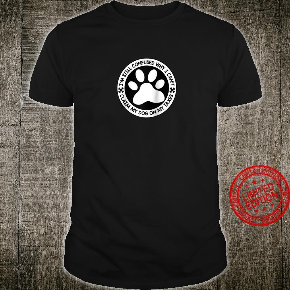 Dogs Why Can't I Claim My Dog On My Taxes Shirt