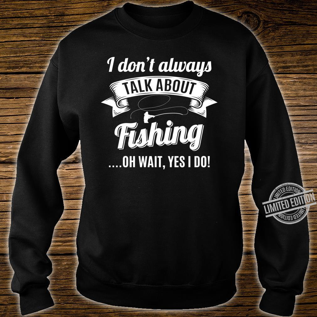 Dont Always Talk About Fishing Wait Yes I do Fisherman Shirt sweater