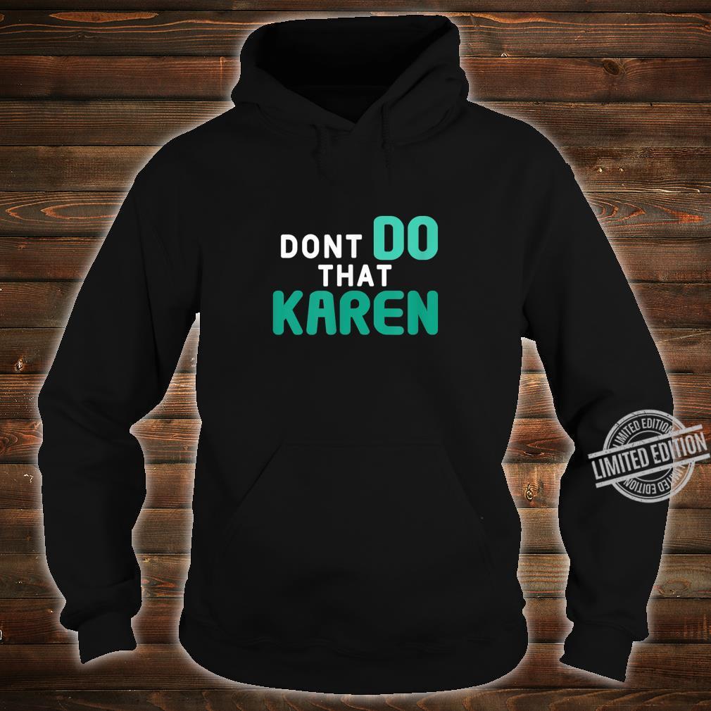 Dont Do That Karen Memes 2020 Shirt hoodie