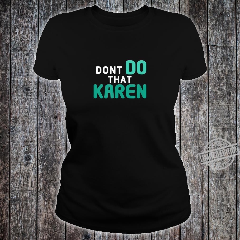 Dont Do That Karen Memes 2020 Shirt ladies tee
