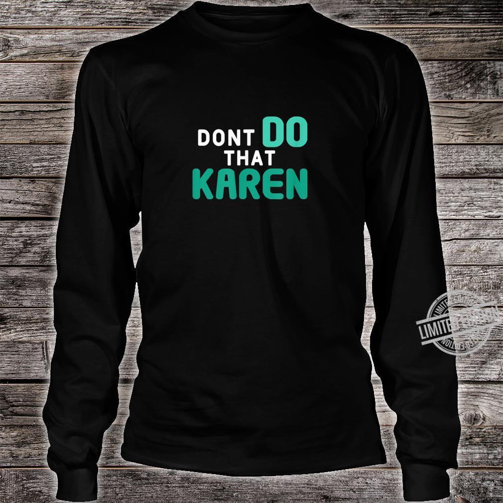 Dont Do That Karen Memes 2020 Shirt long sleeved