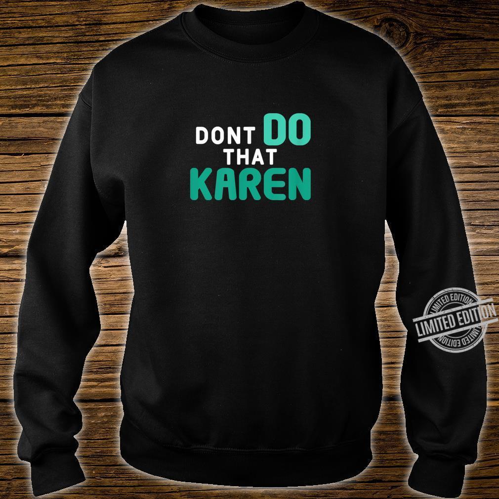 Dont Do That Karen Memes 2020 Shirt sweater