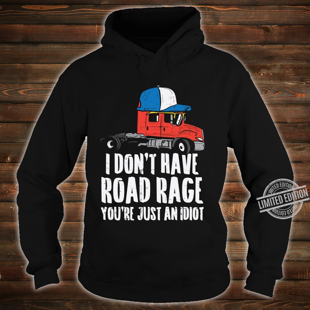 Dont Have Road Rage Idiot Truck Trucker Driver Shirt hoodie