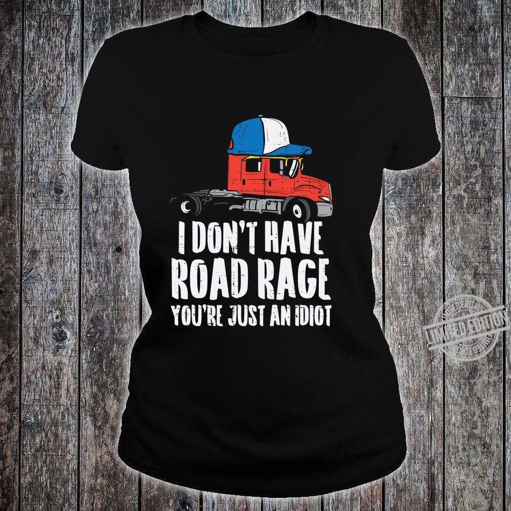 Dont Have Road Rage Idiot Truck Trucker Driver Shirt ladies tee