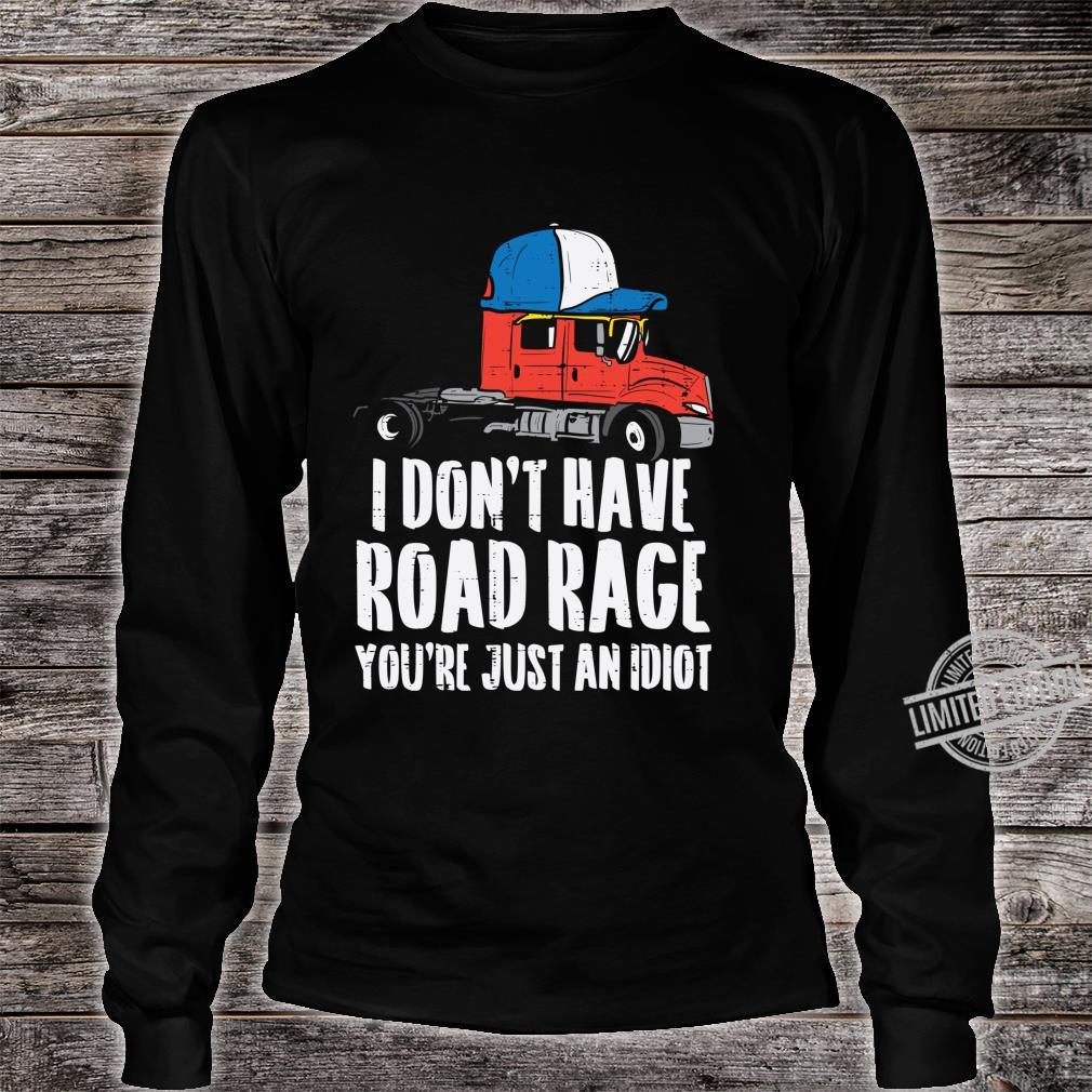 Dont Have Road Rage Idiot Truck Trucker Driver Shirt long sleeved