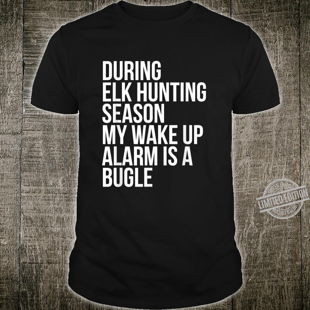 Elk Hunting Season Wake Up Alarm Shirt