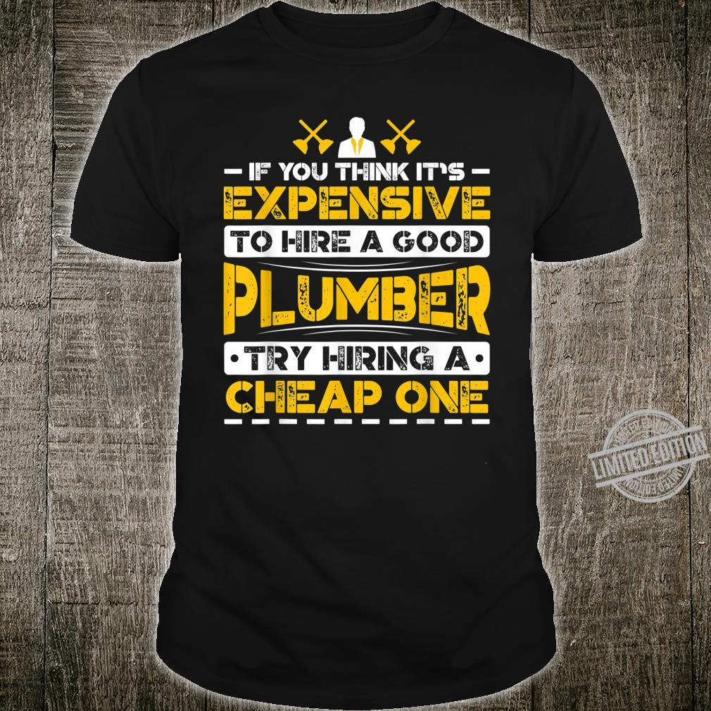 Expensive To Hire Good Plumber Try Hiring Cheap One Shirt