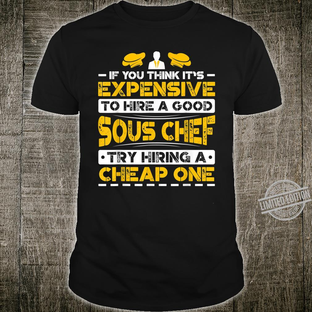 Expensive To Hire Good Sous Chef Try Hiring Cheap One Shirt