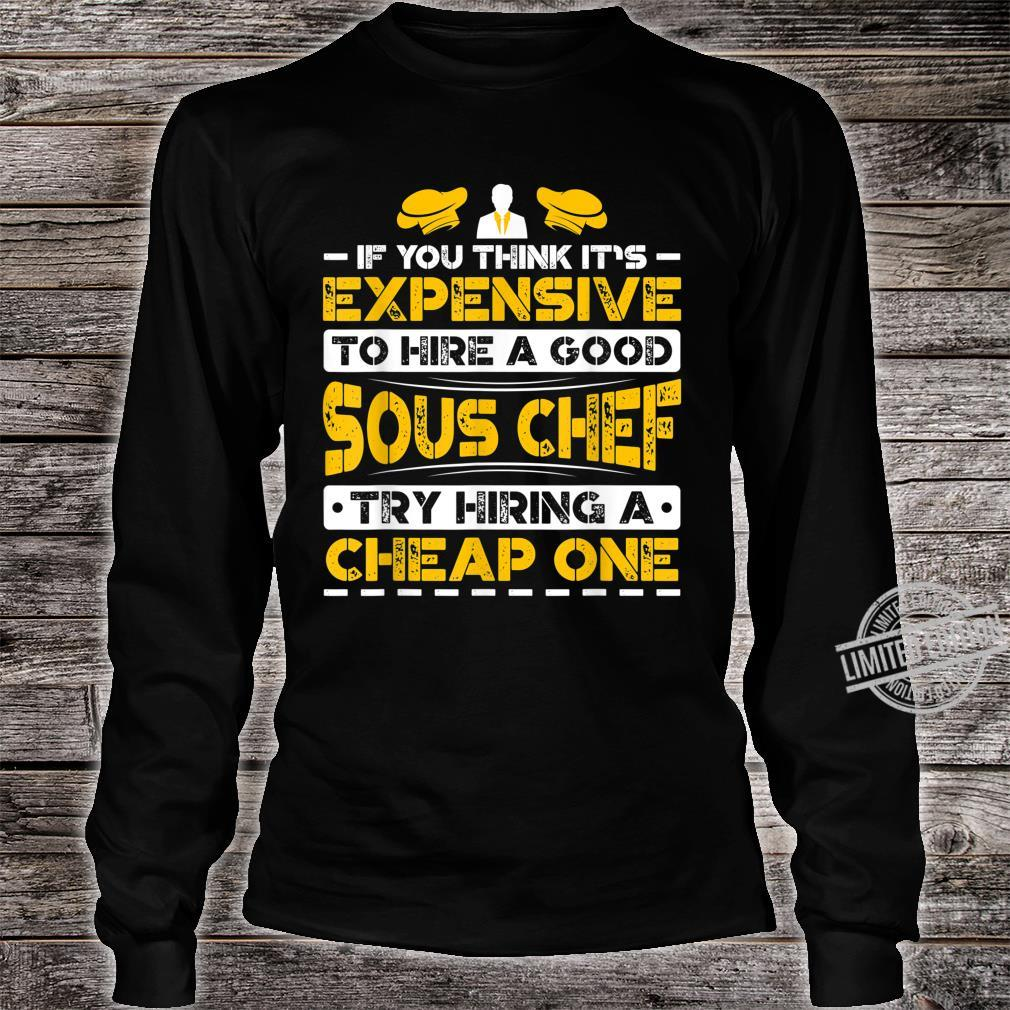 Expensive To Hire Good Sous Chef Try Hiring Cheap One Shirt long sleeved