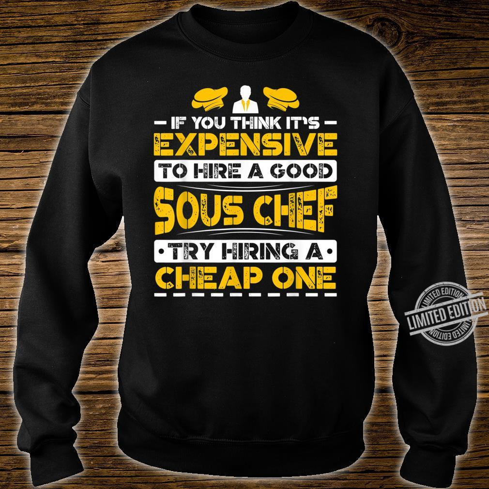 Expensive To Hire Good Sous Chef Try Hiring Cheap One Shirt sweater