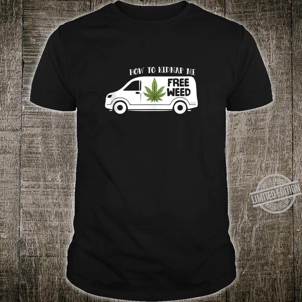 Funny Free Weed Meme How To Kidnap Me Shirt