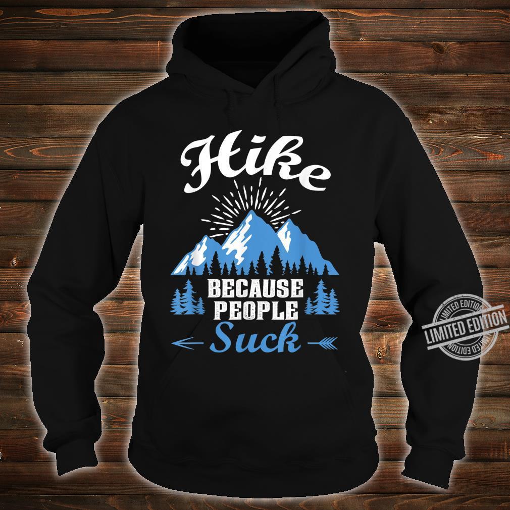 Funny Hikers Hike Because People Suck Shirt hoodie