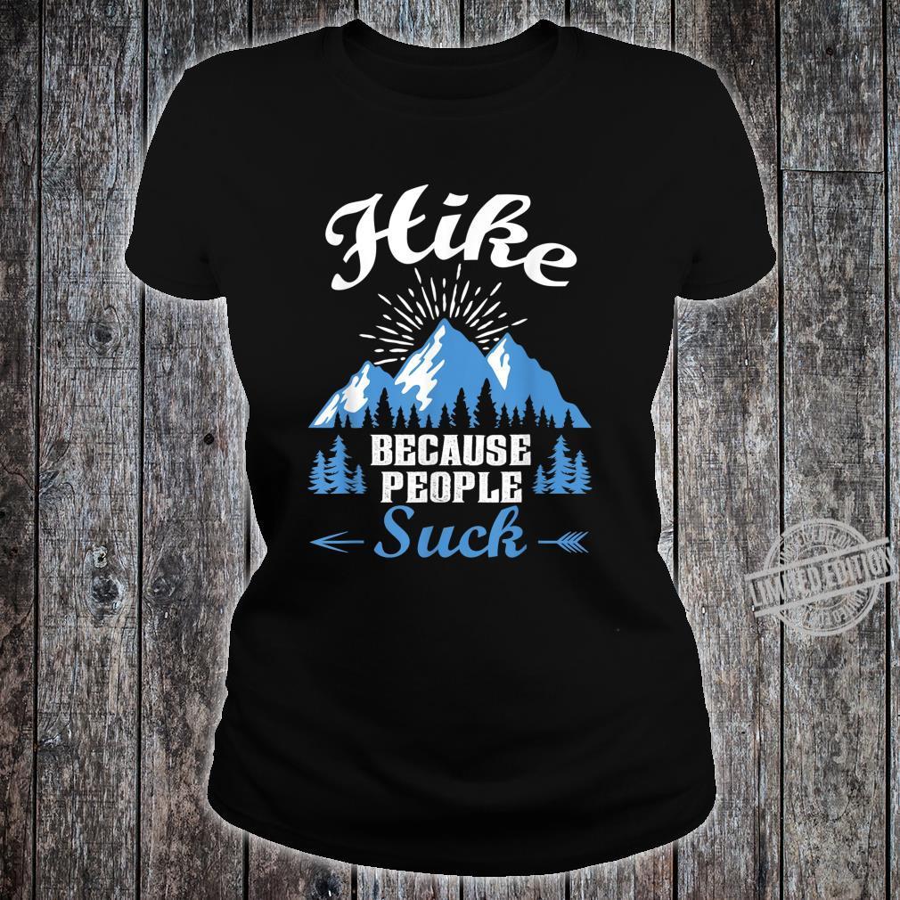 Funny Hikers Hike Because People Suck Shirt ladies tee