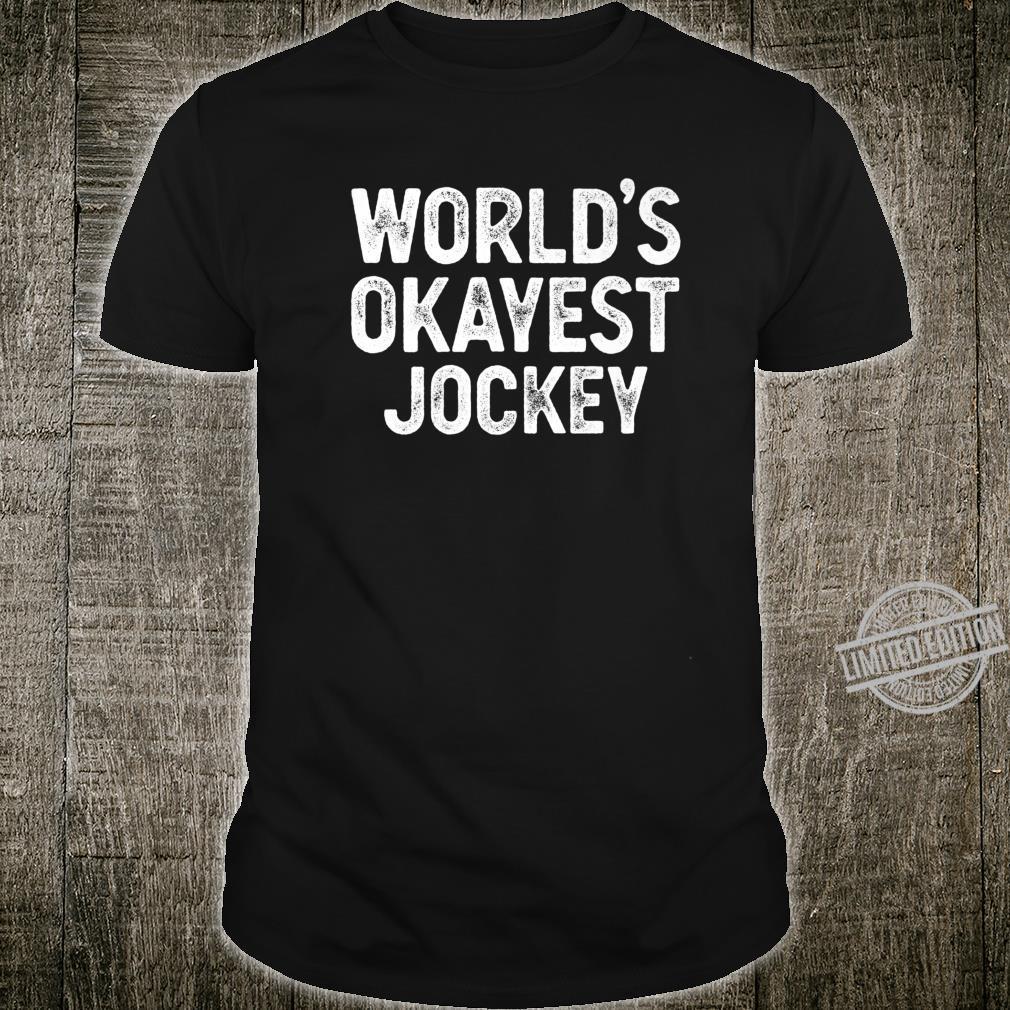 Funny Jockey Worlds Okayest Jockey Shirt