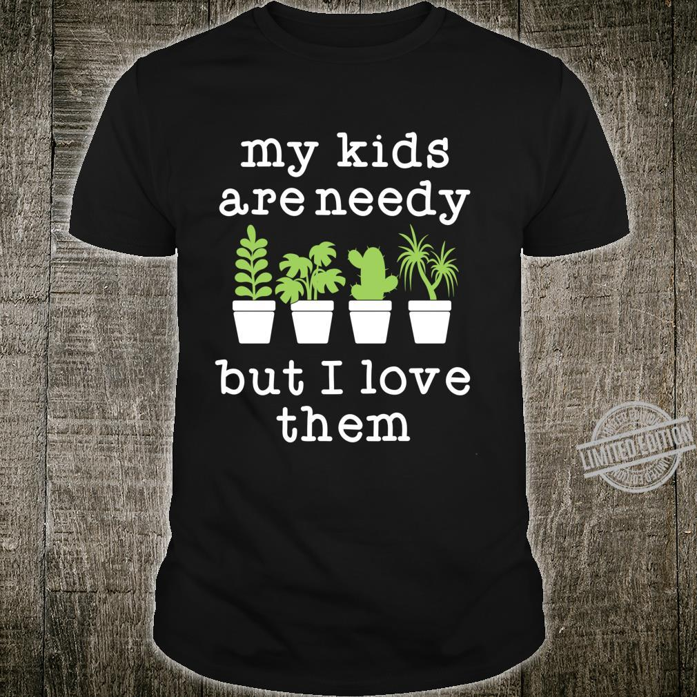 Funny Plant Mama Shirt My Are Needy But I Love Them Shirt