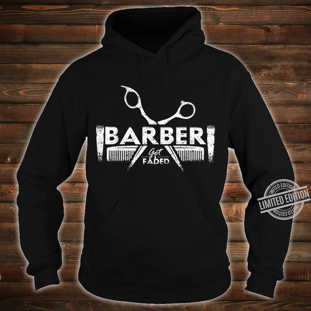 Get Faded Barber Hairstylist Hairdresser Barbershop Shirt hoodie