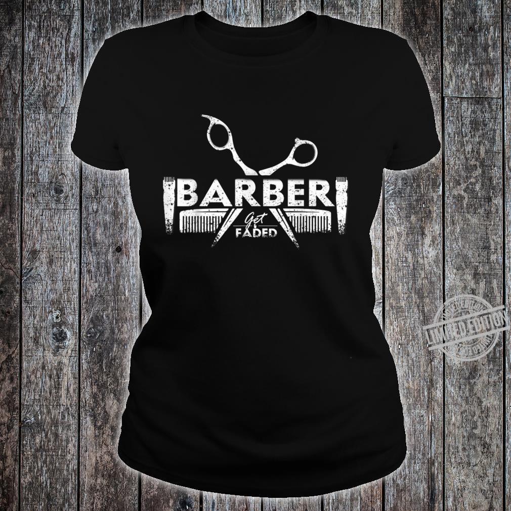 Get Faded Barber Hairstylist Hairdresser Barbershop Shirt ladies tee