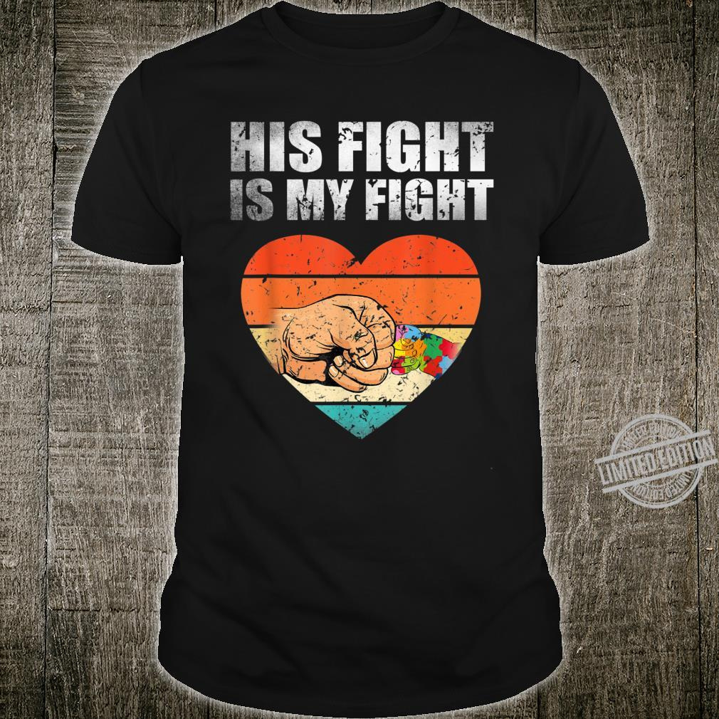 His Fight Is My Fight Autism Awareness Month Costume Shirt