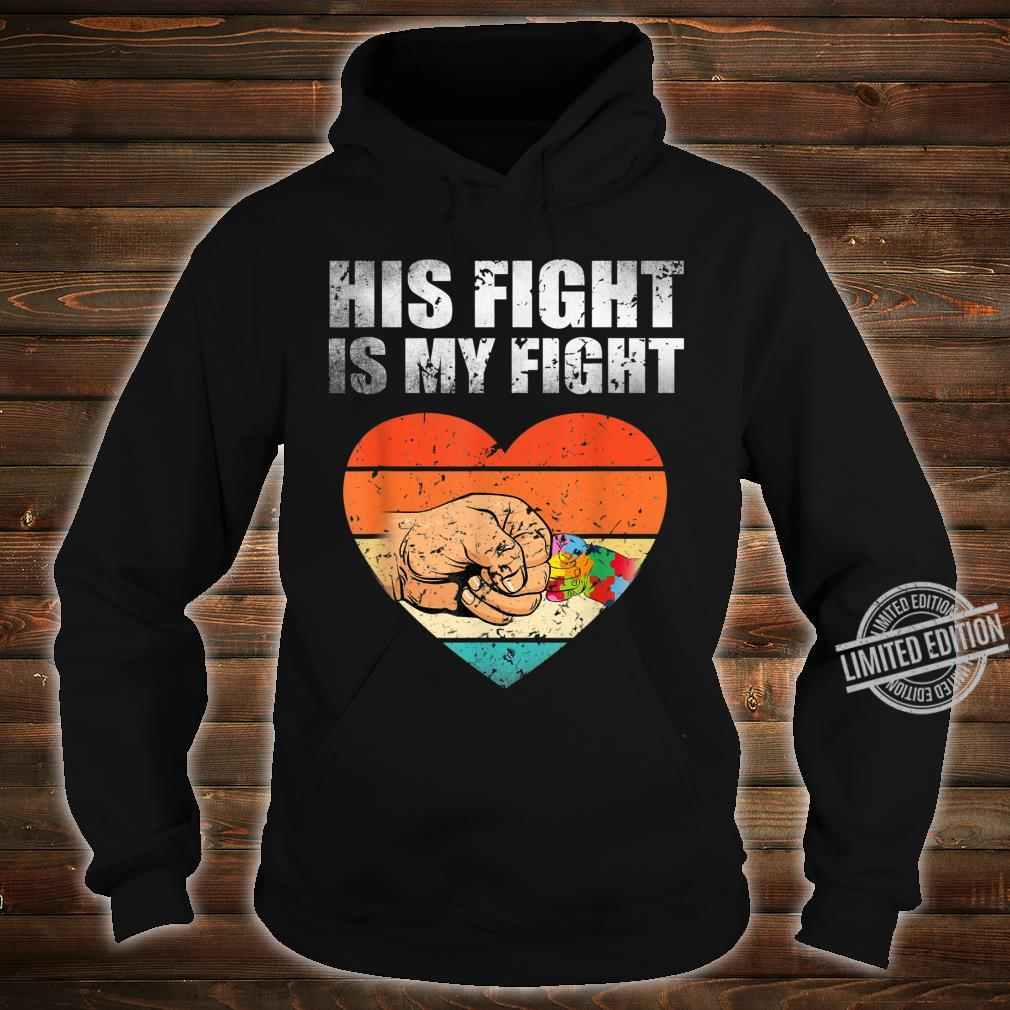 His Fight Is My Fight Autism Awareness Month Costume Shirt hoodie