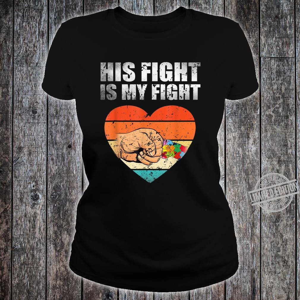 His Fight Is My Fight Autism Awareness Month Costume Shirt ladies tee