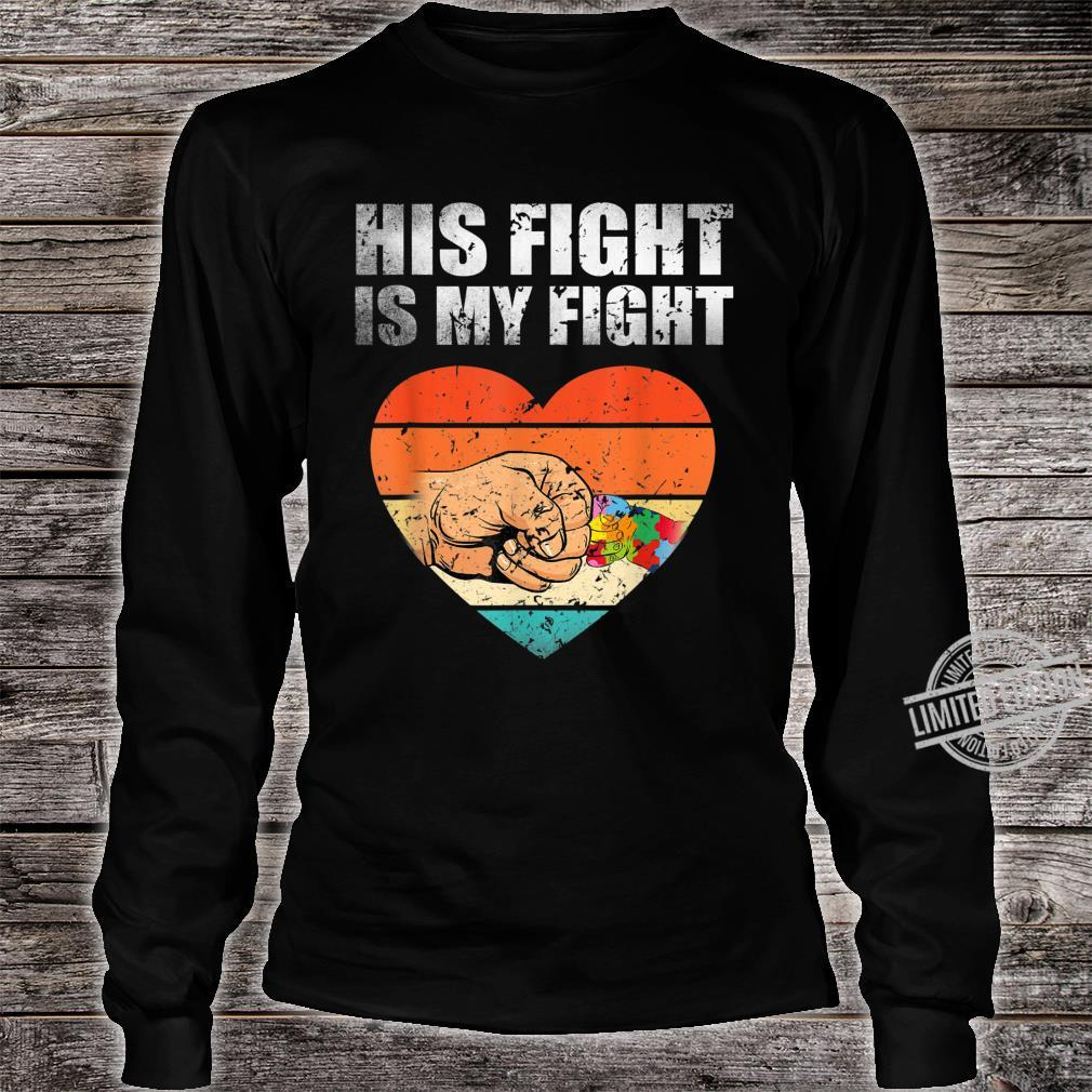 His Fight Is My Fight Autism Awareness Month Costume Shirt long sleeved
