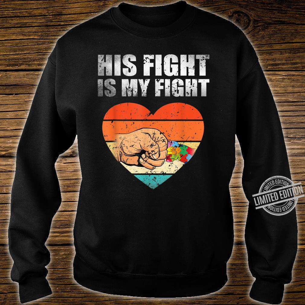 His Fight Is My Fight Autism Awareness Month Costume Shirt sweater