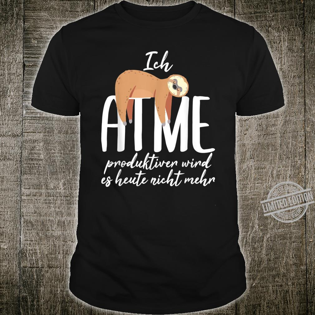 Ich ATME Produktiver Wird Es Heute Nicht Mehr Faultier Shirt