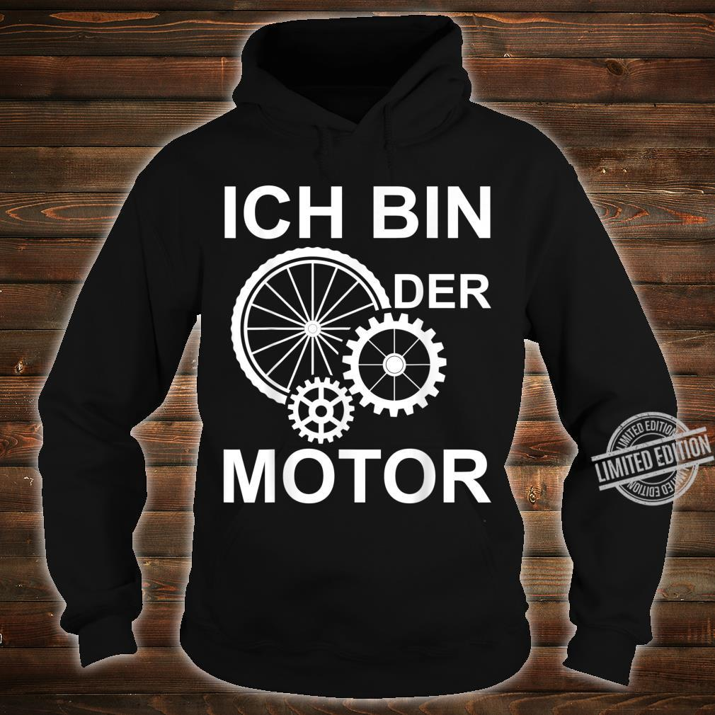 Ich bin der Motor Mountain bike Fahrrad eBike Geschenk Shirt hoodie