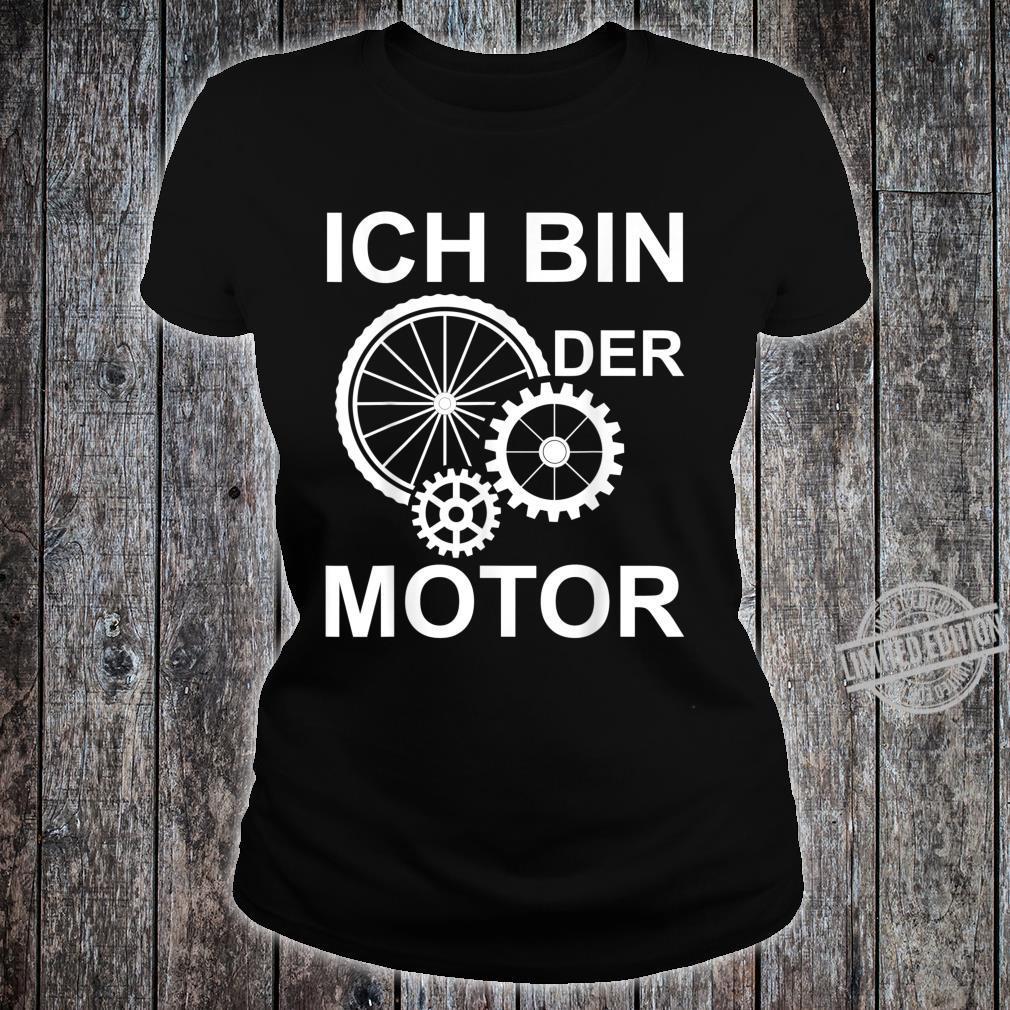 Ich bin der Motor Mountain bike Fahrrad eBike Geschenk Shirt ladies tee