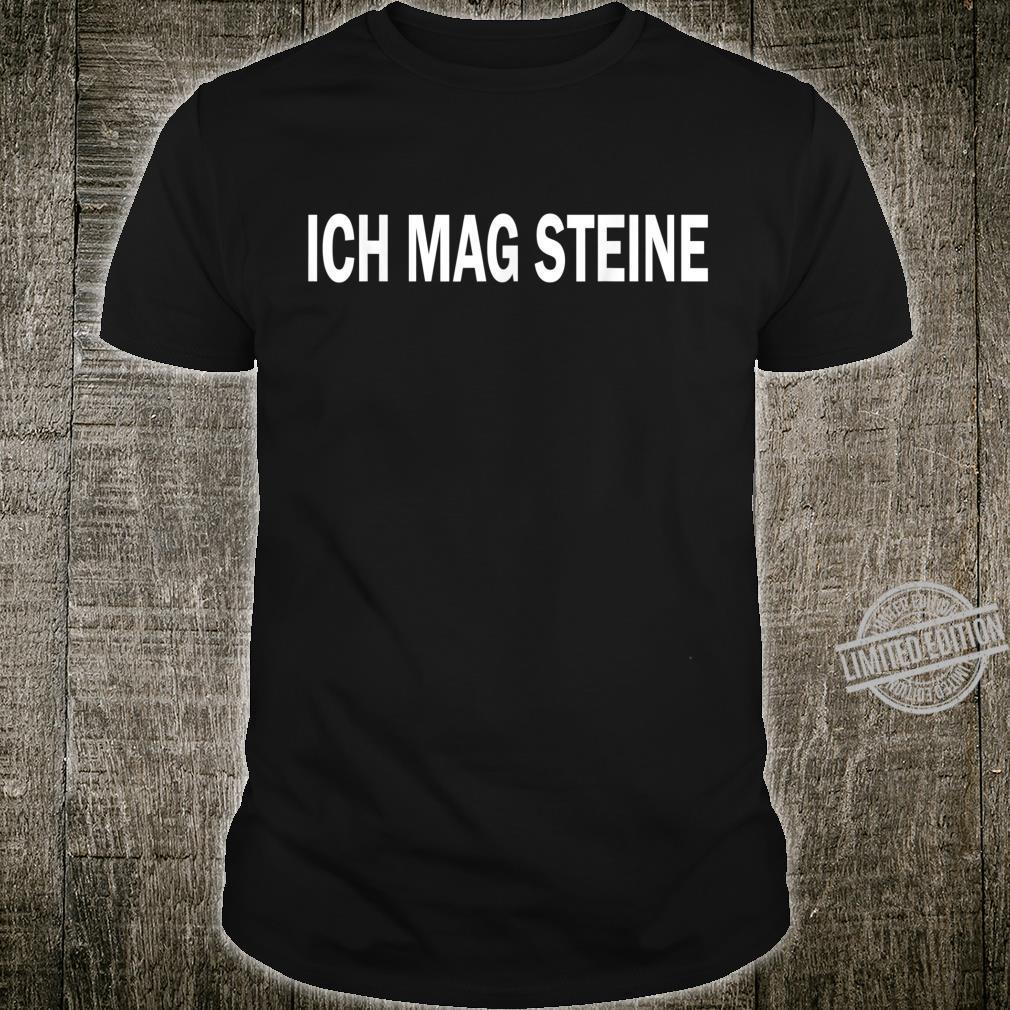 Ich mag steine Lustiger Spruch Sakasmus Shirt