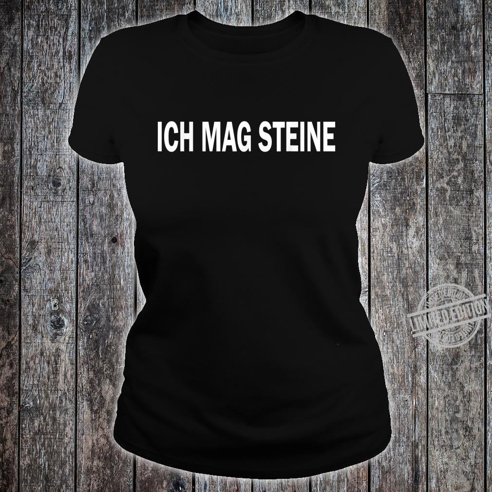 Ich mag steine Lustiger Spruch Sakasmus Shirt ladies tee