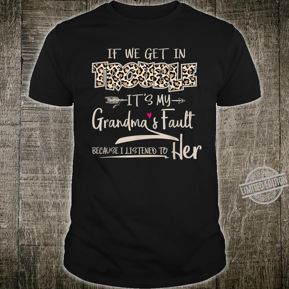 If We Get In Trouble It's My Grandma's Fault Grandmother Shirt