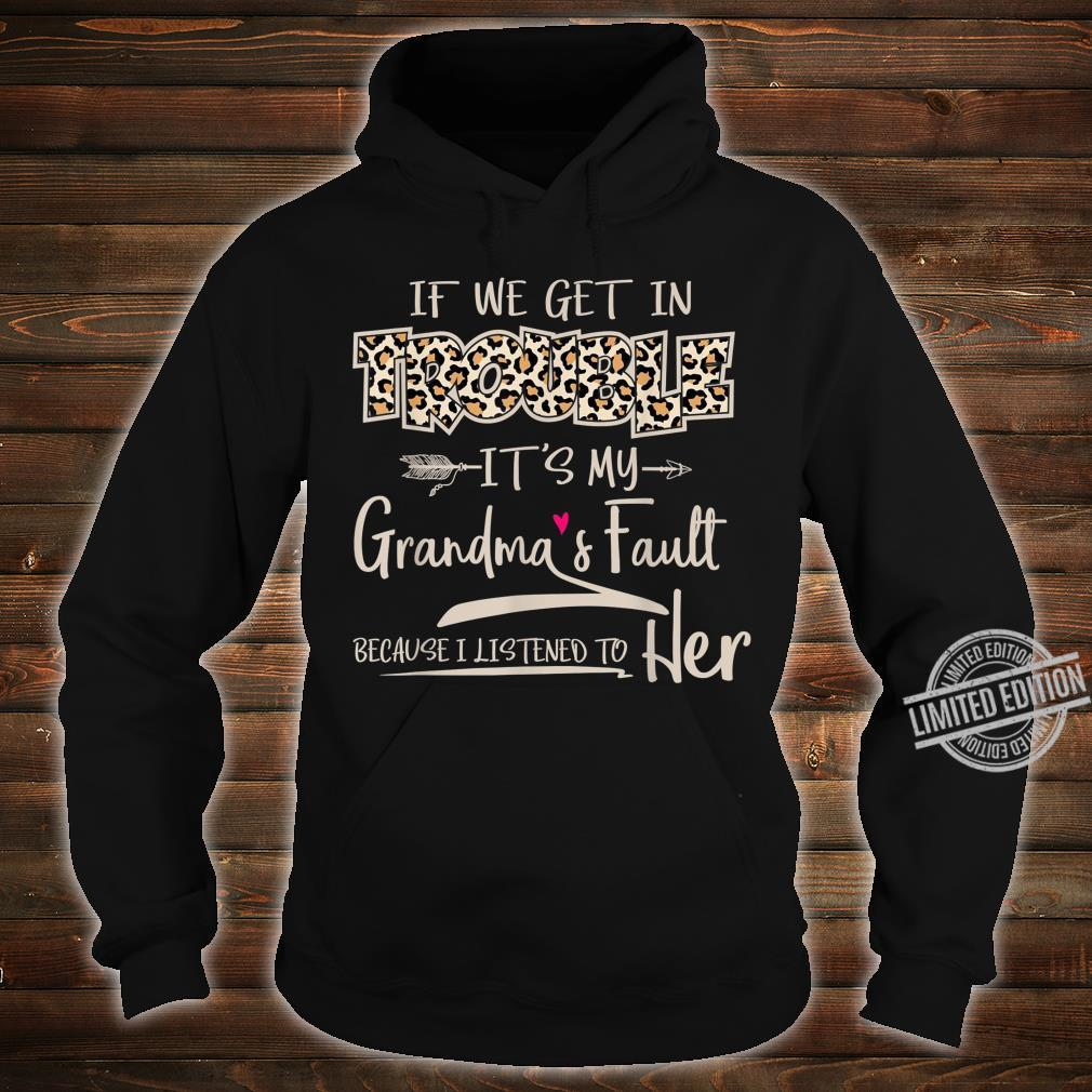 If We Get In Trouble It's My Grandma's Fault Grandmother Shirt hoodie