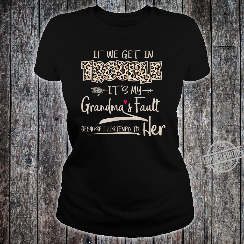 If We Get In Trouble It's My Grandma's Fault Grandmother Shirt ladies tee