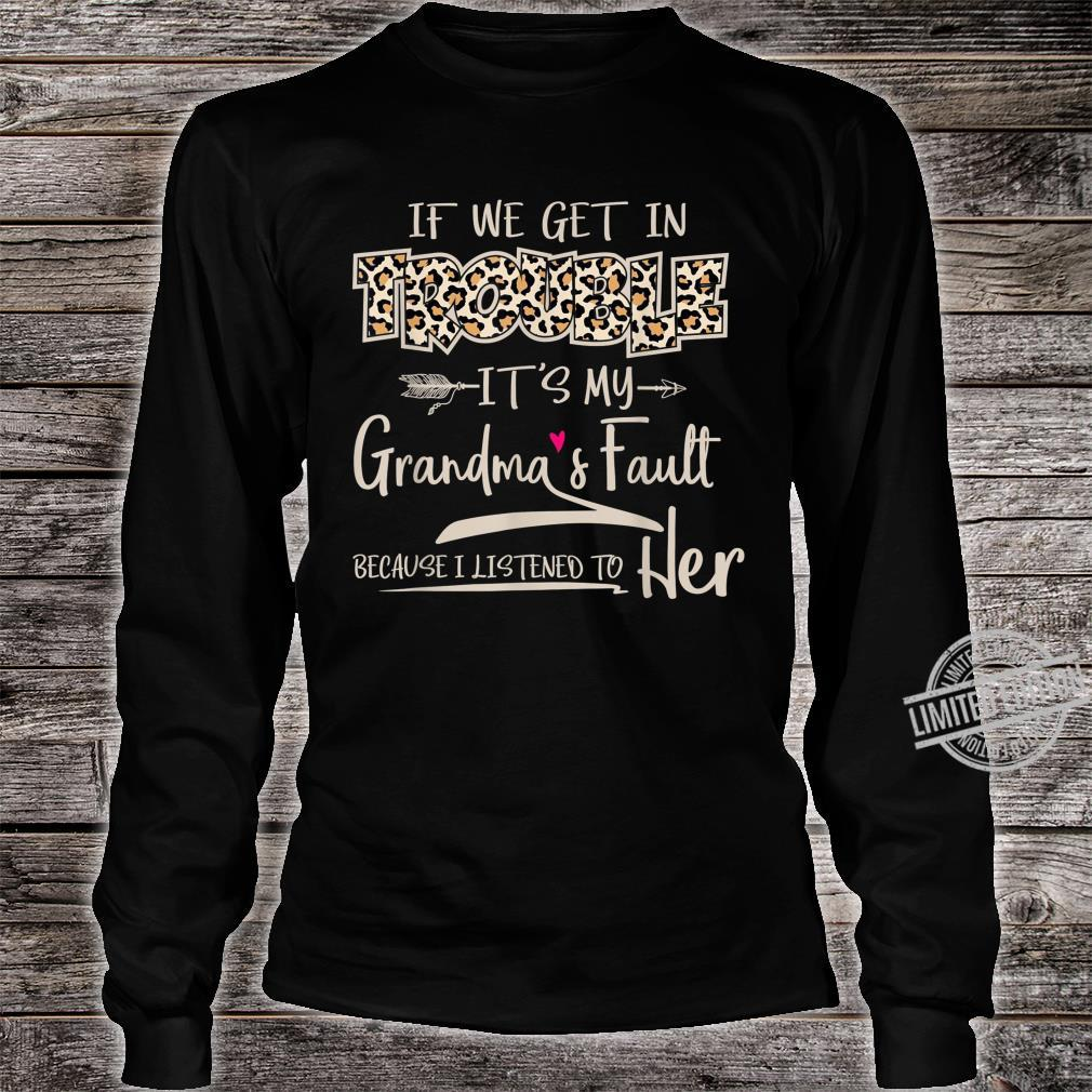 If We Get In Trouble It's My Grandma's Fault Grandmother Shirt long sleeved