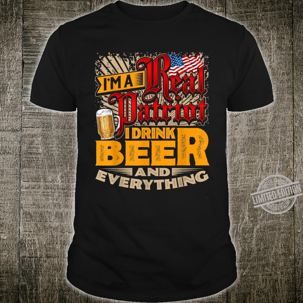 I'm A Real Patriot I Drink Beer And Everything Shirt