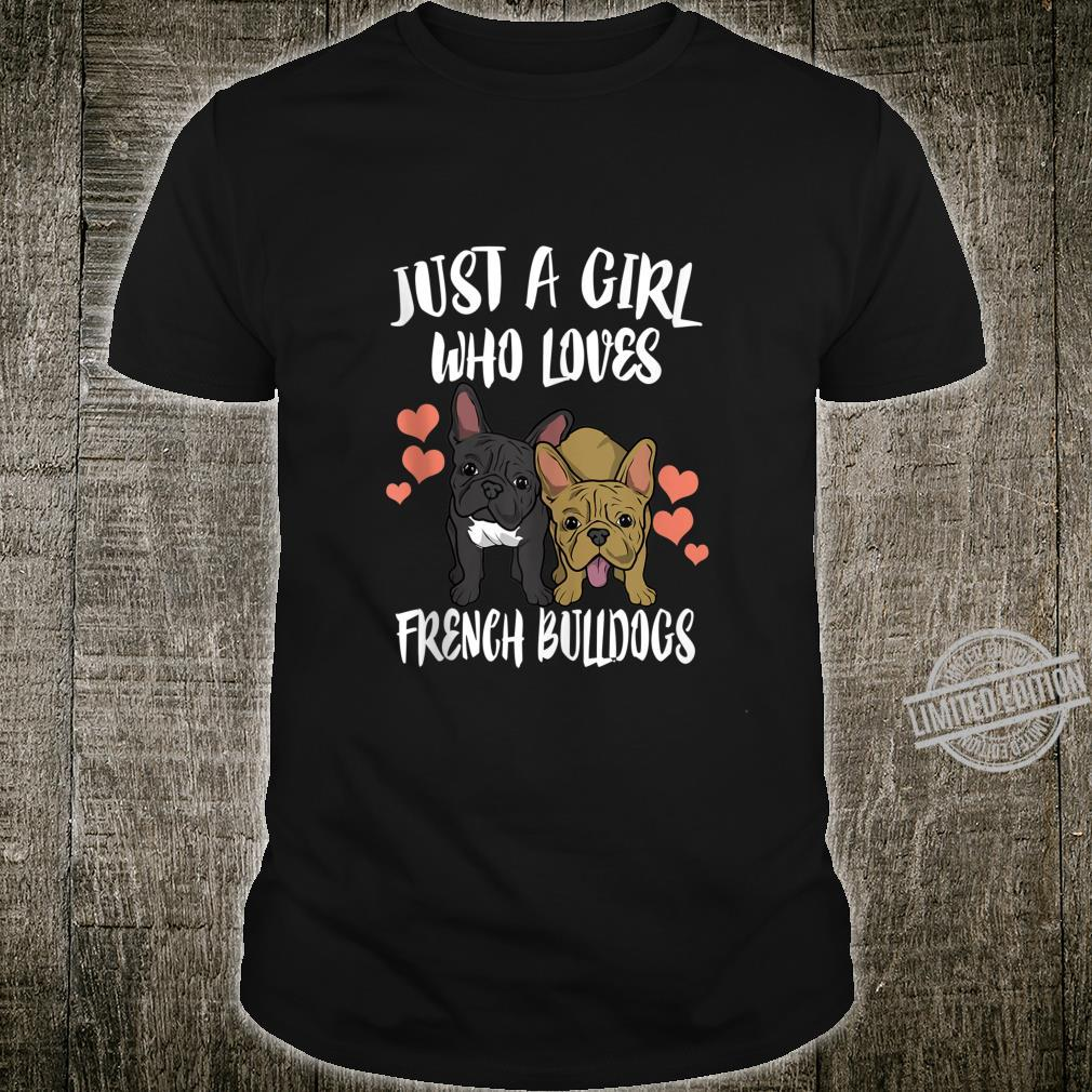 Just A Girl Who Loves French Bulldogs Dog Shirt