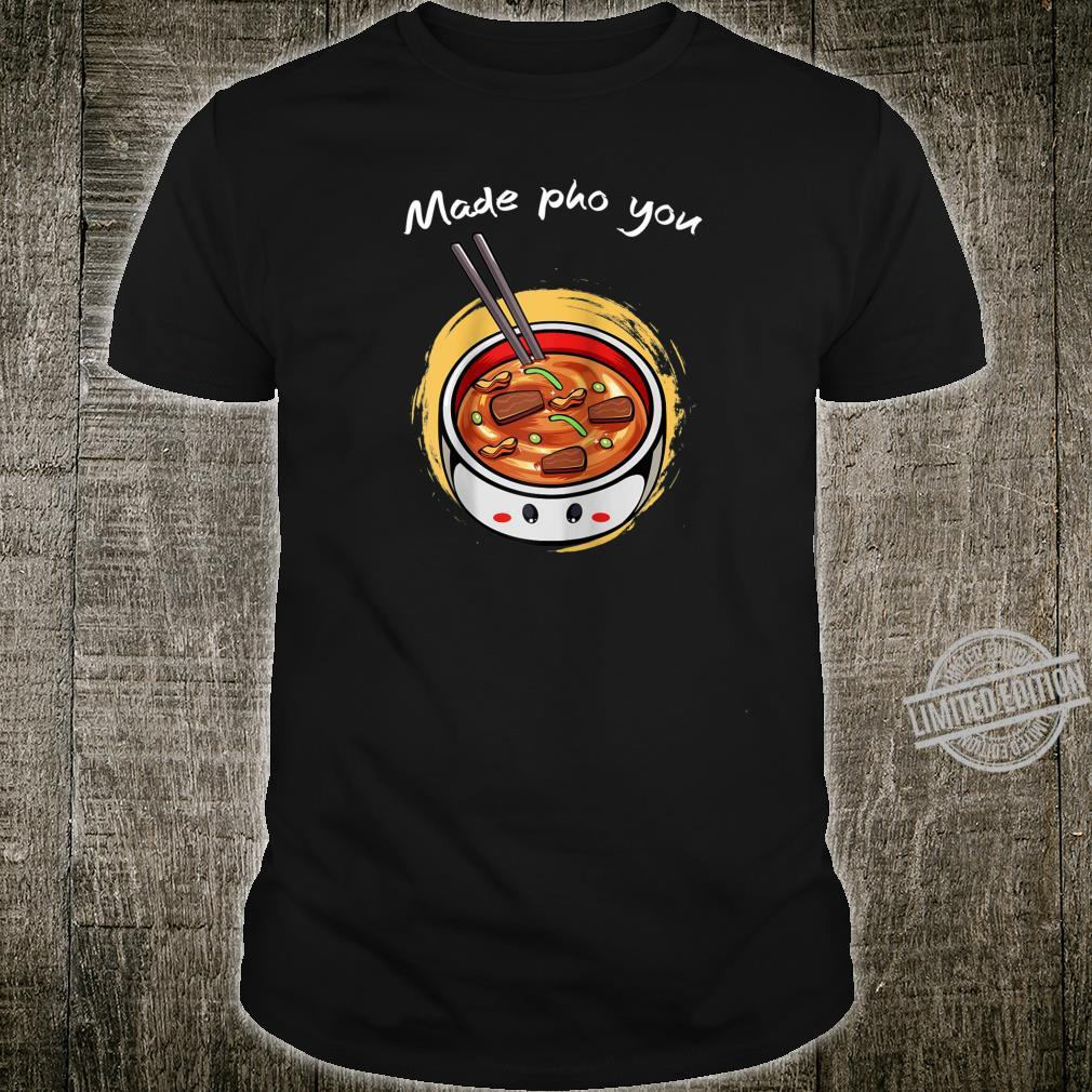 Made Pho You Asian Vietnamese Rice Noodles Soup Kawaii Shirt