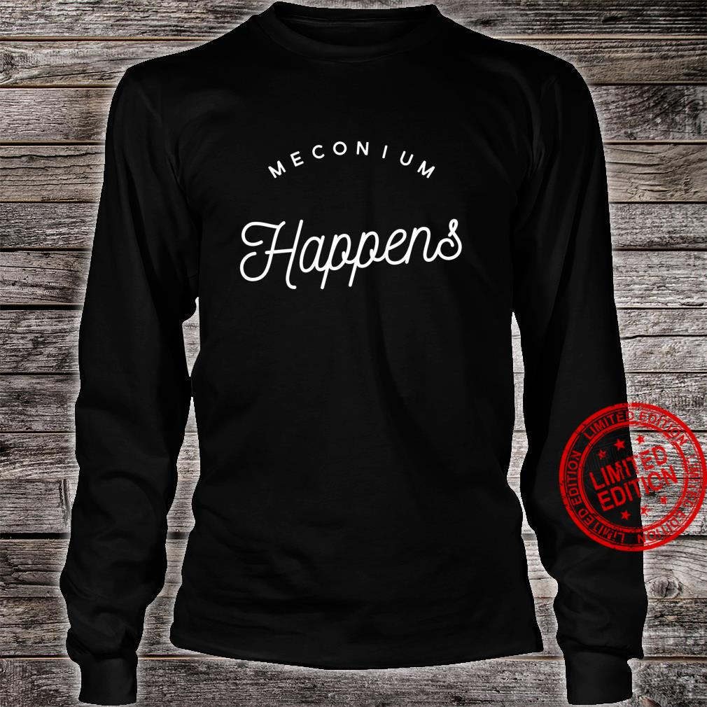 Meconium Happens Birth Doula Midwife Shirt long sleeved