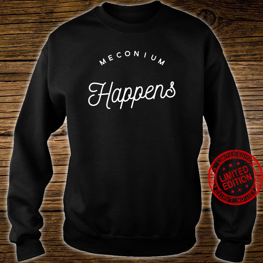 Meconium Happens Birth Doula Midwife Shirt sweater