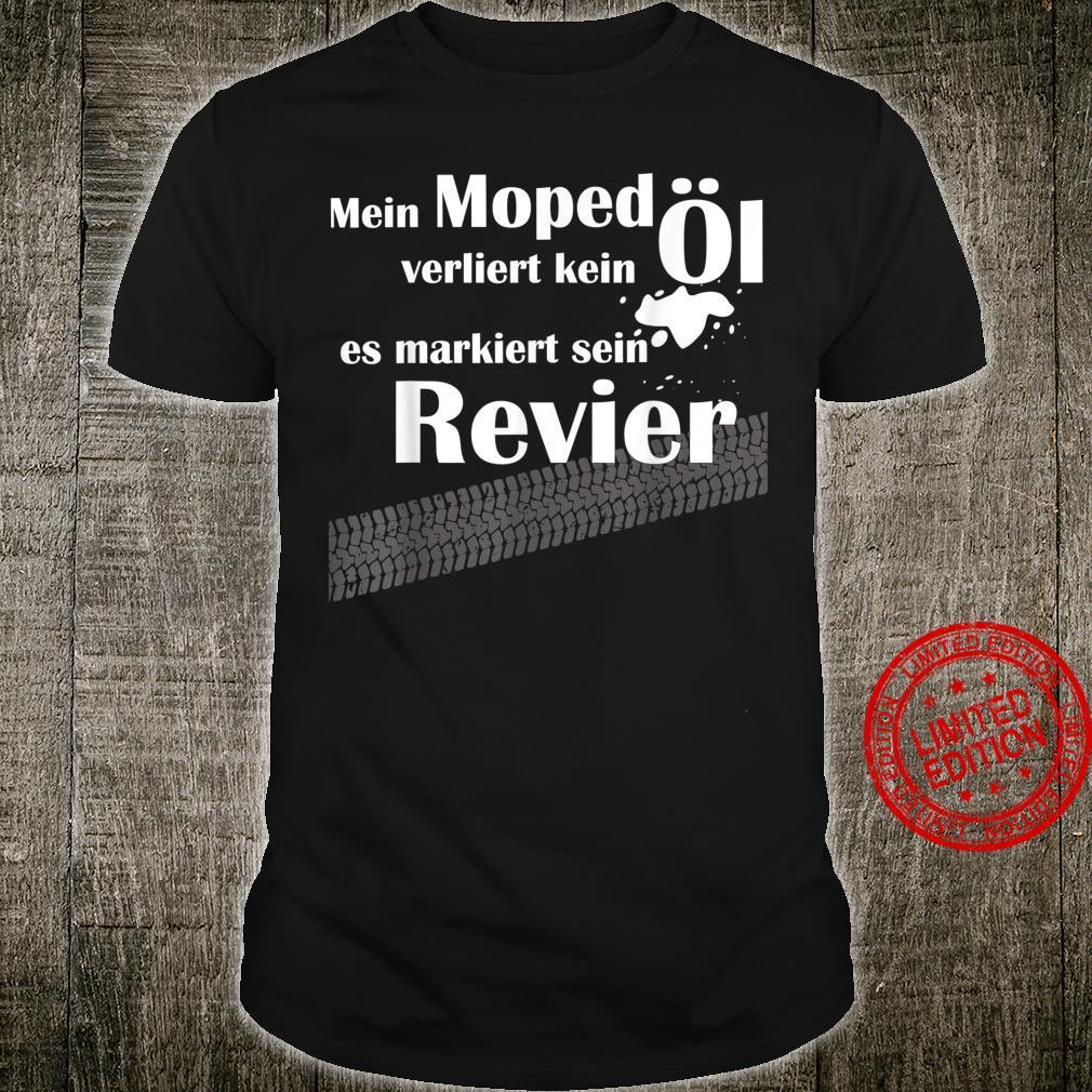 Mein Moped verliert kein Öl, es markiert sein Revier Shirt