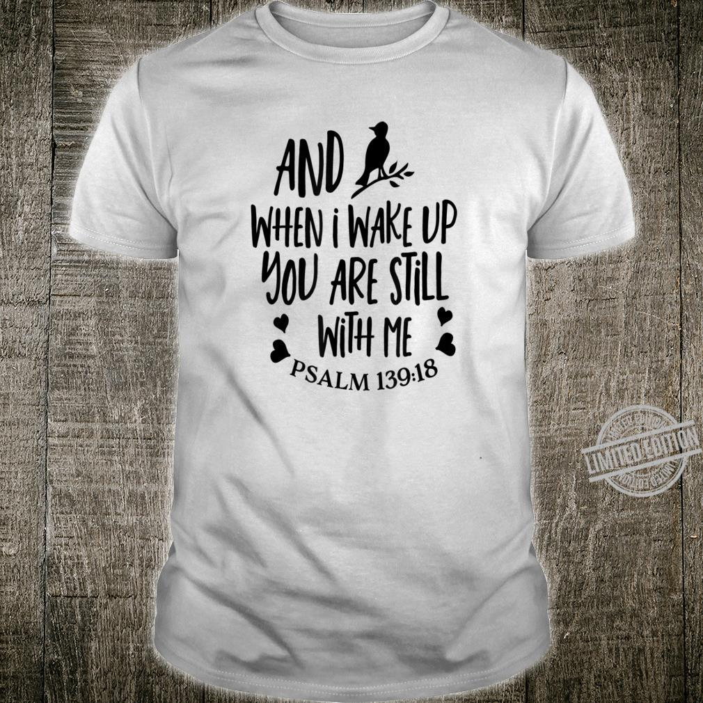 Religious Sayings I Wake Up You Are Still With Me Shirt