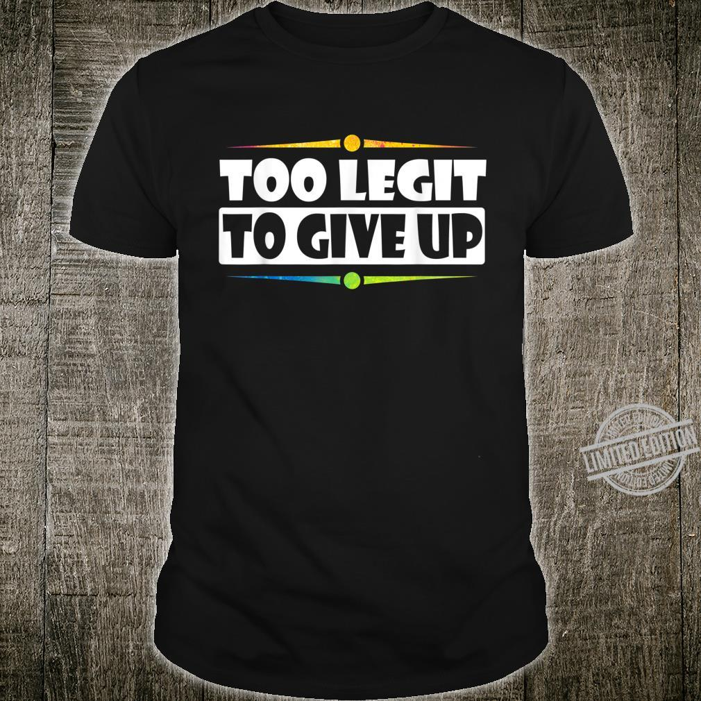 Sarcastic Too Legit To Give Up Artwork Shirt