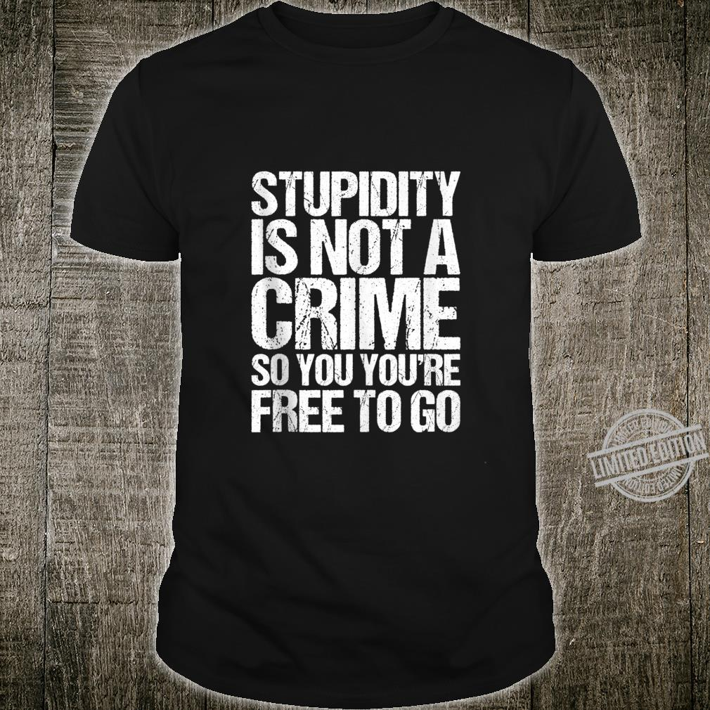 Stupidity Is Not A Crime So You're Free To Go Vintage Shirt