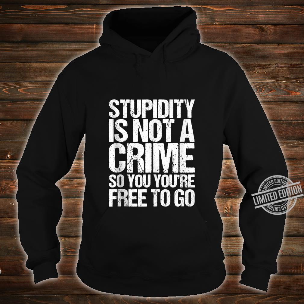 Stupidity Is Not A Crime So You're Free To Go Vintage Shirt hoodie