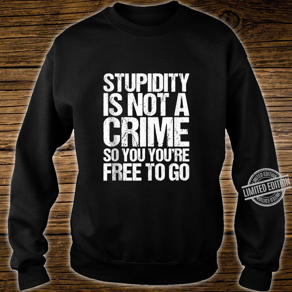 Stupidity Is Not A Crime So You're Free To Go Vintage Shirt sweater