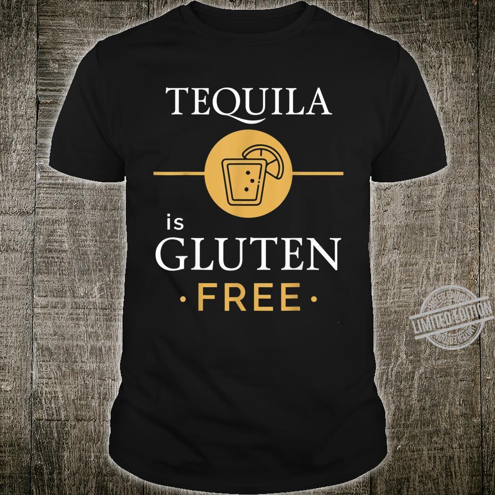 Tequila Is Gluten Free Food Nutrition Healthy Eating Celiac Shirt
