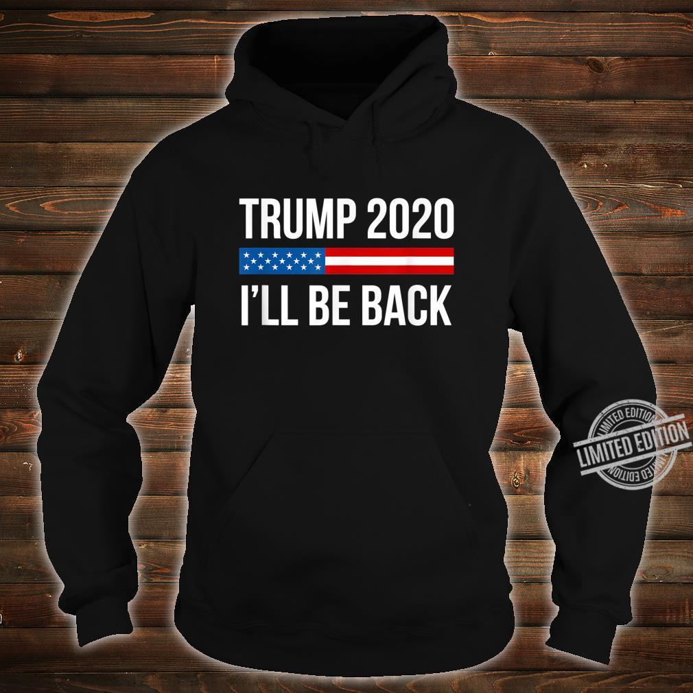 Trump 2020 I'll Be Back Shirt hoodie