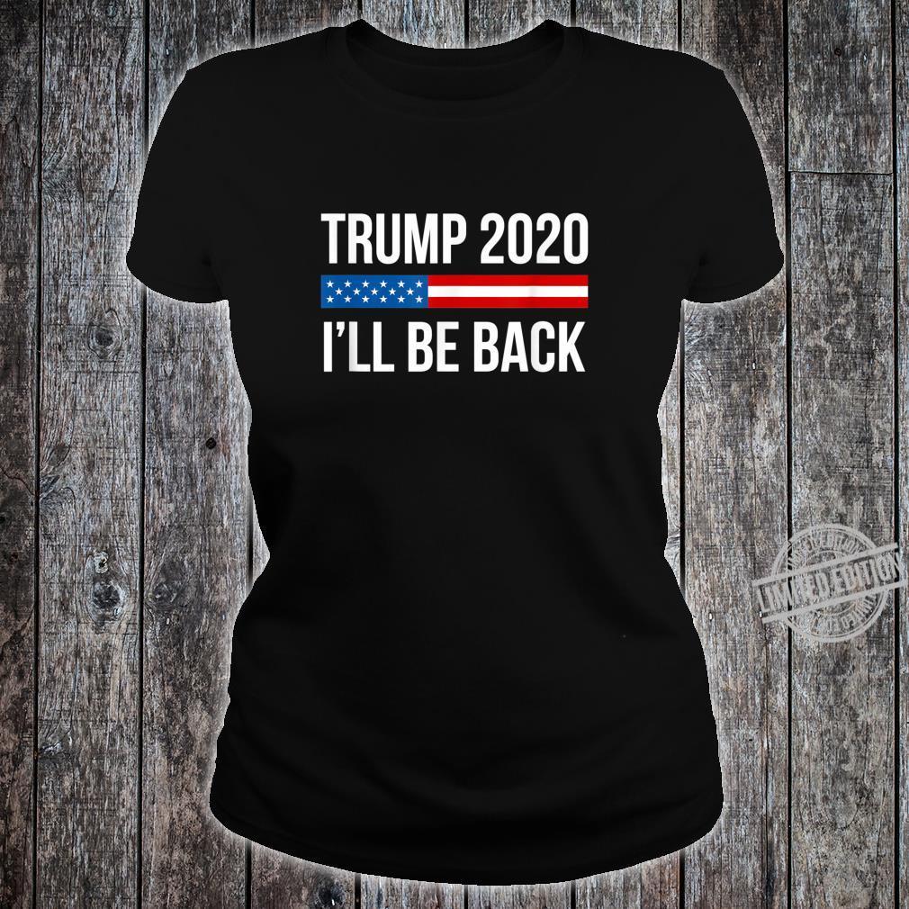Trump 2020 I'll Be Back Shirt ladies tee