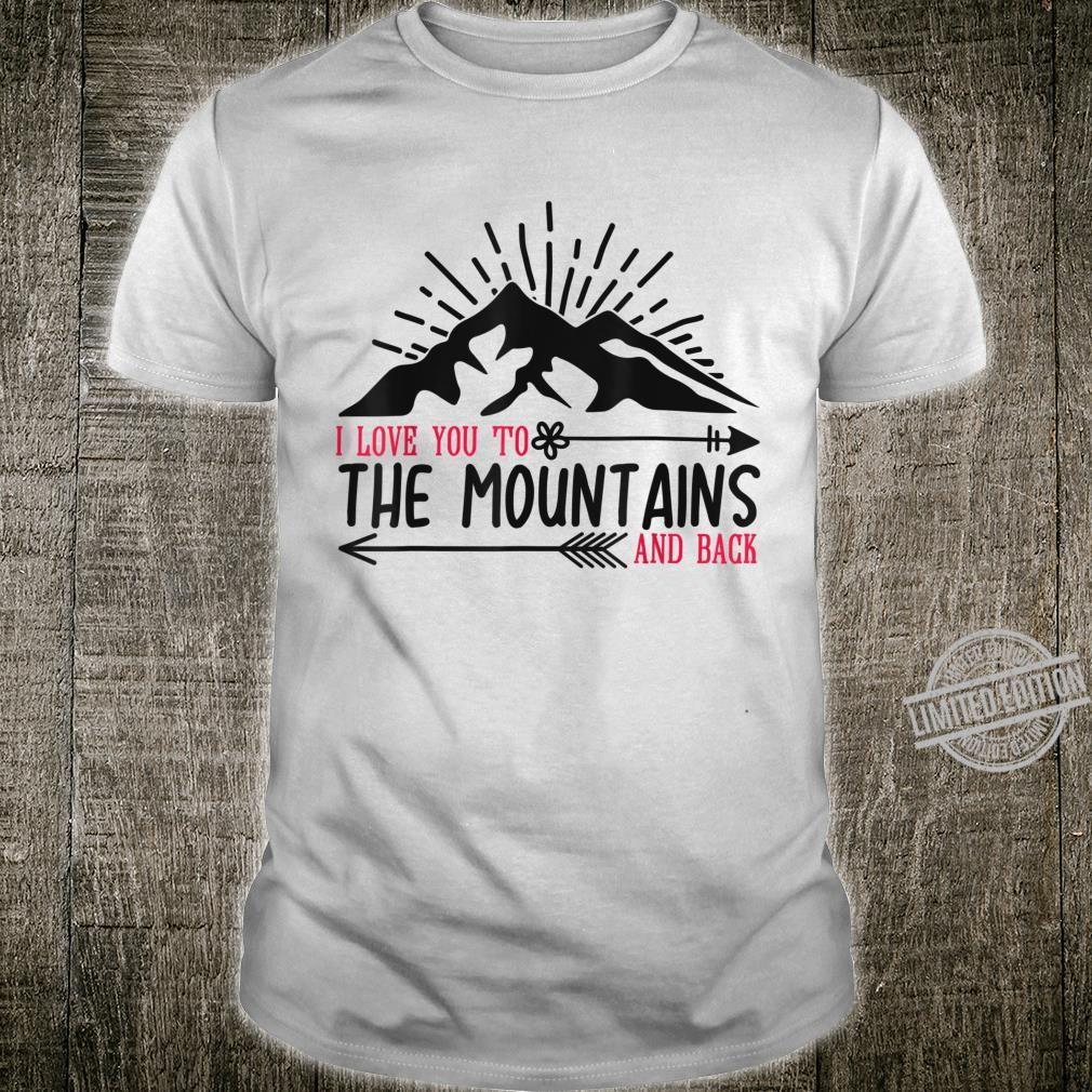 Valentines Day I Love You To The Mountains & Back Shirt